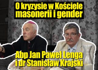 O kryzysie w Kościele, masonerii i modernizmie - Abp Jan Paweł Lenga i dr Stanisław Krajski